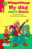 Horsley, Lorraine: My Dad Can&#39;t Dance