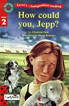 Read With Ladybird: How Could You, Jepp? by…