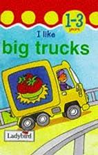 I Like Big Trucks (Toddler Mini Hardbacks)…