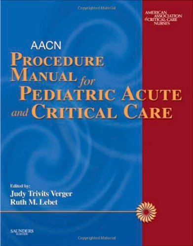 aacn-procedure-manual-for-pediatric-acute-and-critical-care-1e-verger-aacn-procedure-manual-for-pediatric-acute-and-critical-care