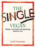 Leneman, Leah: The Single Vegan: Simple, Convenient and Appetizing Meals for One