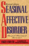 Smyth, Angela: Seasonal Affective Disorder: Who Gets It, What Causes It, How to Cure It