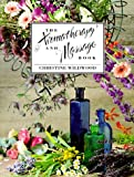 Wildwood, Christine: The Aromatherapy and Massage Book