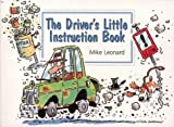 Leonard, Mike: The Driver's Little Instruction Book: Or What They Don't Teach You in the Highway Code