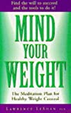 LAWRENCE LESHAN: MIND YOUR WEIGHT: The Meditation Plan for Healthy Weight Control
