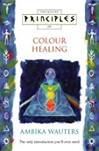 Principles of Colour Healing (Thorsons…