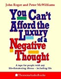 McWilliams, Peter: You Can't Afford the Luxury of a Negative Thought: A Tape for People with Any Life-threatening Illness - Including Life! (Thorsons audio)