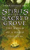 Orr, Emma Restall: Spirits of the Sacred Grove: The World of a Druid Priestess