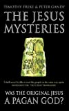 Freke, Timothy: The Jesus Mysteries: The Original Jesus Was a Pagan God