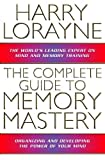 Harry Lorayne: The Complete Guide to Memory Mastery: How to Organize and Develop the Power of Your Mind