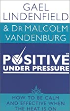 Positive Under Pressure by Gael Lindenfield
