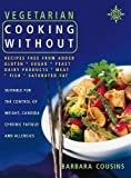 Cousins, Barbara: Vegetarian Cooking Without : Recipes Free from Added Gluten, Sugar, Dairy Products, Yeast, Salt and Saturated Fat