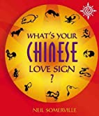 What's Your Chinese Love Sign? by Neil…