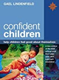 Lindenfield, Gael: Confident Children: Help Children Feel Good About Themselves