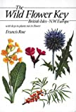 Rose, Francis: The Wild Flower Key: A Guide to Plant Identification in the Field, with and without Flowers  over 1400 Species