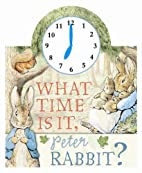 What Time Is It Peter Rabbit? by Beatrix…