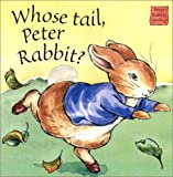 Potter, Beatrix: Whose Tail Peter Rabbit: Touch and Feel Book (Potter)
