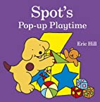 Spot's Pop-Up Playtime by Eric Hill