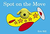 Hill, Eric: Spot on the Move: Finger Puppet Book