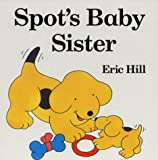 Hill, Eric: Spot's Baby Sister (Spot lift-the-flap)