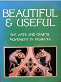 Miley, Caroline: Beautiful & useful: The arts and crafts movement in Tasmania