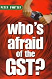 Switzer, Peter: Whos afraid of the GST?