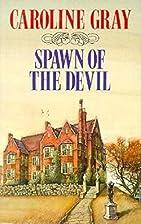 Spawn of the Devil by Caroline Gray
