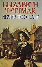 Never Too Late by Elizabeth Tettmar