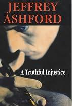 A Truthful Injustice by Jeffrey Ashford
