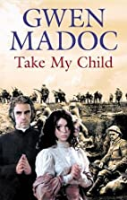 Take My Child by Gwen Madoc
