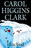 Clark, Carol Higgins: Hitched (Regan Reilly Mysteries, No. 9)