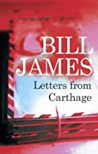 Letters from Carthage by Bill James