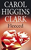 Clark, Carol Higgins: Fleeced (Regan Reilly Mysteries, No. 5)