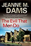 Dams, Jeanne M: The Evil that Men Do (Dorothy Martin Mysteries)