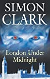 Clark, Simon: London Under Midnight
