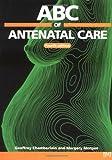 Chamberlain, Geoffrey: ABC of Antenatal Care (ABC Series)