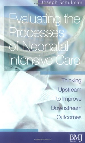 evaluating-the-processes-of-neonatal-intensive-care-thinking-upstream-to-improve-downstream-outcomes