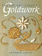 The Art and Craft of Goldwork by Antonia…