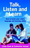 Clarke, Linda: Talk, Listen and Learn: How to Boost Your Child's Language and Learning Ability