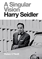 A Singular Vision: Harry Seidler by Helen…