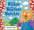 Wilbur the Weather Watcher by Rosemary…
