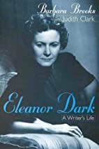 Eleanor Dark: A writer's life by Barbara…