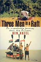 Three Men in a Raft: an Improbable Journey…