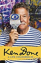 Ken Done: A Life Coloured In by Ken Done