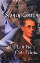 Sidney Cotton: The Last Plane Out of Berlin…