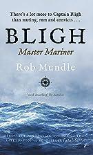 Bligh: Master Mariner by Rob Mundle