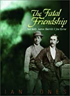 The Fatal Friendship: Ned Kelly, Aaron…