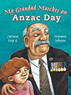 My Grandad Marches on Anzac Day by Catriona…