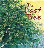 Last Tree by Mark Wilson