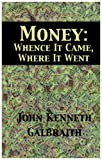 Galbraith, John Kenneth: Money: Whence It Came, Where It Went